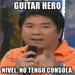 willie revillame you dont do that to me - GUITAR HERO NIVEL: NO TENGO CONSOLA.