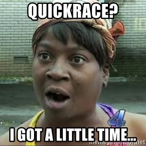 sweet brown surprised - Quickrace? I got a little time...