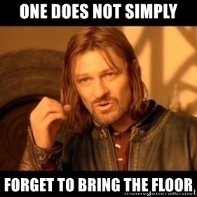 Lord Of The Rings Boromir One Does Not Simply Mordor - One does not simply Forget to bring the floor