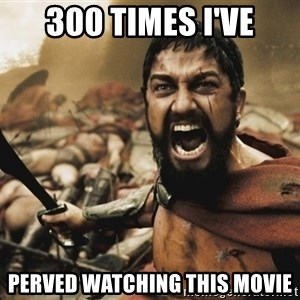 GERARD BUTLER - 300 times I've PeRved watching this movie