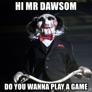 Jigsaw - hi mr dawsom do you wanna play a game