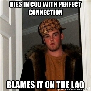 Scumbag Steve - Dies in cod with perfect connection Blames it on the lag