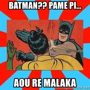 Batman Bitchslap - BATMAN?? PAME PI... AOU RE MALAKA