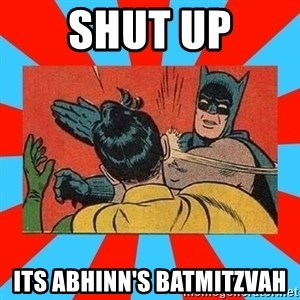 Batman Bitchslap - shut up its abhinn's batmitzvah