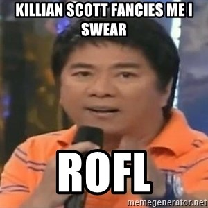 willie revillame you dont do that to me - KILLIAN SCOTT FANCIES ME I SWEAR ROFL