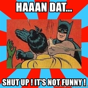 Batman Bitchslap - Haaan dat... SHUt UP ! It's not funny !