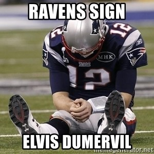 Sad Tom Brady - Ravens Sign Elvis Dumervil