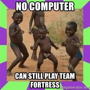 african kids dancing - NO COMPUTER CAN STILL PLAY TEAM FORTRESS