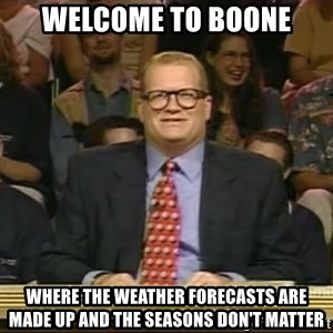 DrewCarey - Welcome to boone where the weather forecasts are made up and the seasons don't matter