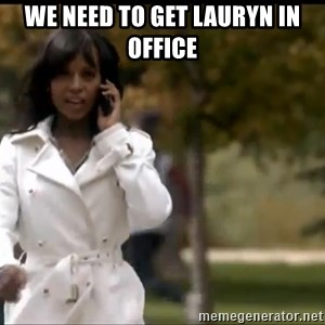 Olivia Pope - We need to get Lauryn in office