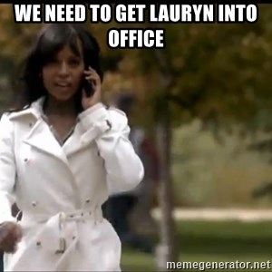 Olivia Pope - We need to get lauryn into office