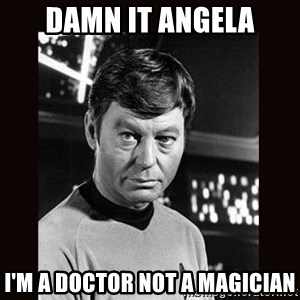 Leonard McCoy - Damn it Angela I'm a Doctor not a magician