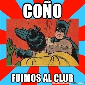 Batman Bitchslap - COÑO FUIMOS AL CLUB