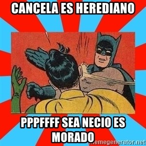 Batman Bitchslap - CANCELA ES HEREDIANO  PPPFFFF SEA NECIO ES MORADO
