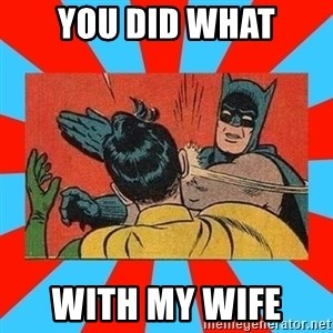 Batman Bitchslap - YOU DID WHAT WITH MY WIFE