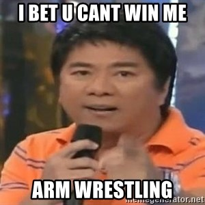 willie revillame you dont do that to me - I BET U CANT WIN ME ARM WRESTLING