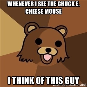 Pedobear - WHenever i see the chuck e. cheese mouse i think of this guy