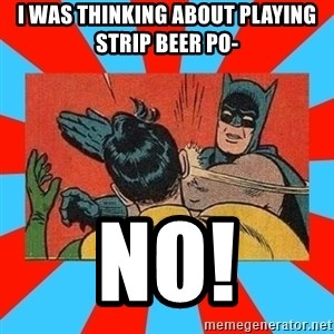 Batman Bitchslap - I WAS THINKING ABOUT PLAYING STRIP BEER PO- NO!