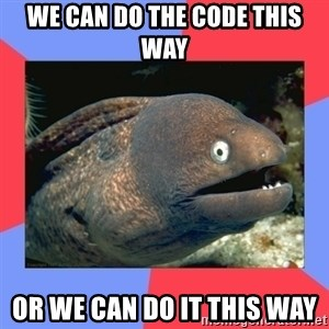 Bad Joke Eels - We can do the code this way or we can do it this way