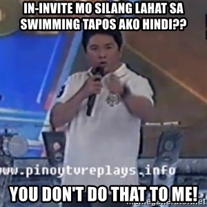 Willie You Don't Do That to Me! - in-invite mo silang lahat sa swimming tapos ako hindi?? you don't do that to me!