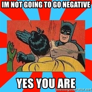 Batman Bitchslap - im not going to go negative yes you are