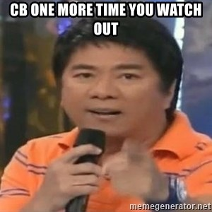 willie revillame you dont do that to me - CB ONE MORE TIME YOU WATCH OUT
