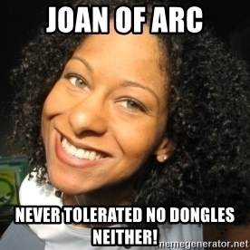 Adria Richards - JOan of Arc Never tolerated no dongles neither!