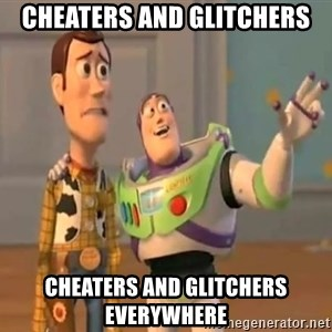 X, X Everywhere  - cheaters and glitchers cheaters and glitchers everywhere