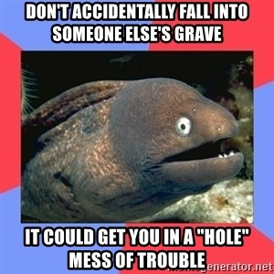 """Bad Joke Eels - Don't accidentally fall into someone else's grave It could get you in a """"hole"""" mess of trouble"""