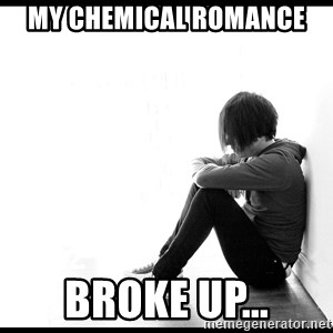 First World Problems - my chemical romance broke up...