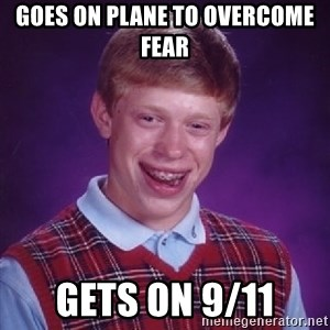 Bad Luck Brian - GOES ON PLANE TO OVERCOME FEAR GETS ON 9/11