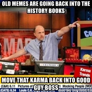 mad karma - Old memes are going back into the history books move that karma back into good guy boss
