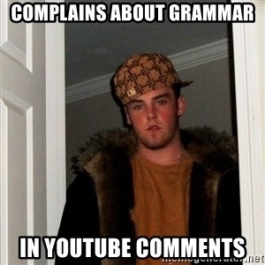Scumbag Steve - complains about grammar in youtube comments