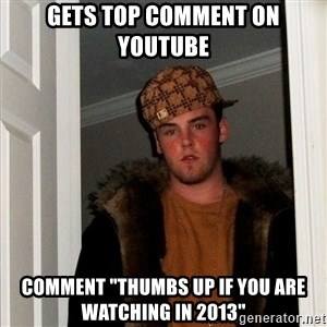 """Scumbag Steve - gets top comment on youtube comment """"thumbs up if you are watching in 2013"""""""