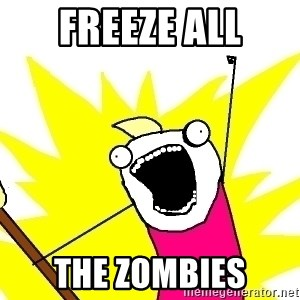 X ALL THE THINGS - freeze ALL the zombies