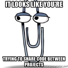 Clippy - it looks like you're trying to share code between projects