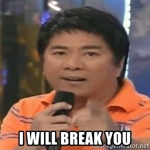 willie revillame you dont do that to me -  I WILL BREAK YOU