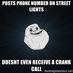 Forever Alone - posts phone number on street lights doesnt even receive a crank call