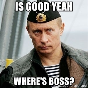 Russian Awesome Face - IS good yeah where's boss?