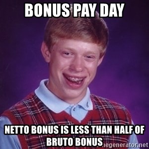 Bad Luck Brian - bonus pay day netto bonus is less than half of bruto bonus
