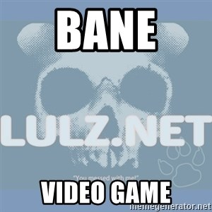 Lulz Dot Net - BANE  VIDEO GAME