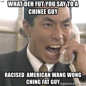 Chinese Factory Foreman - what deh fut you say to a chinee guy racised  american wang wong ching fat guy