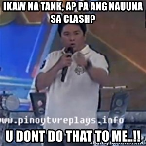 Willie You Don't Do That to Me! - ikaw na tank, ap pa ang nauuna sa clash? U dont do that to me..!!