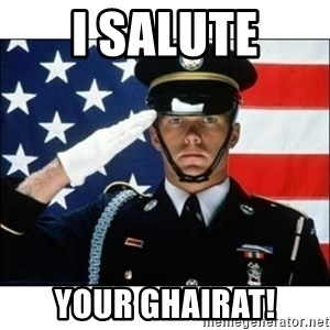 salute - I salute Your ghairat!