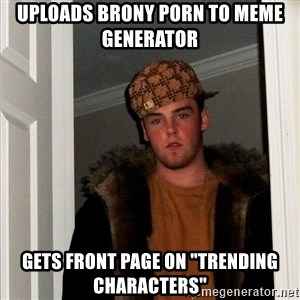 """Scumbag Steve - uploads brony porn to meme generator  gets front page on """"Trending Characters"""""""
