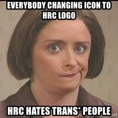 Debbie Downer - Everybody changing icon to hrc logo hrc hates trans* people