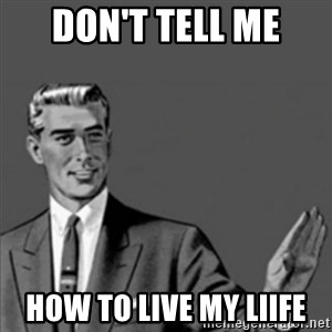 Correction Guy - Don't tell me How to live my liife