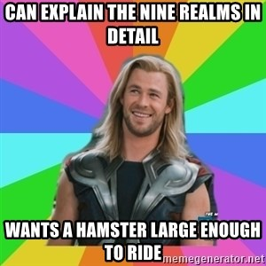 Overly Accepting Thor - can explain the nine realms in detail wants a hamster large enough to ride