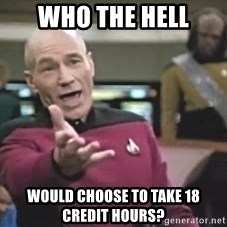 Captain Picard - who the hell would choose to take 18 credit hours?