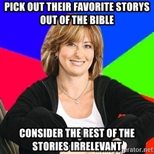 Sheltering Suburban Mom - pick out their favorite storys out of the bible consider the rest of the stories irrelevant
